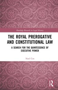 The Royal Prerogative and Constitutional Law cover